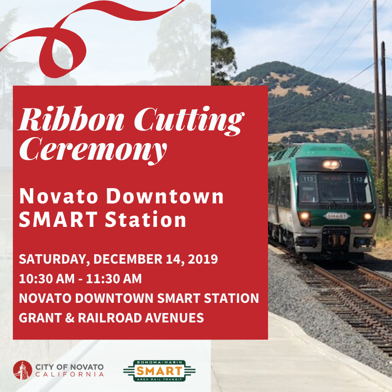 "Photo of SMART Train with words ""Ribbon Cutting Ceremony Novato Downtown SMART Station Saturday, December 14, 2019 10:30-11:30am Novato Downtown SMART Station at Grant and Railroad Avenues"""